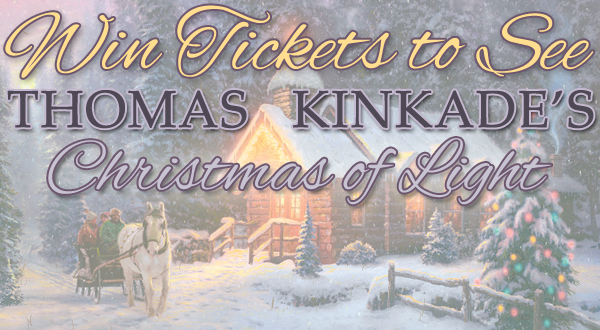 Win Tickets to Thomas Kinkade's Christmas of Light
